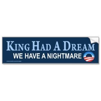 anti_obama_king_had_a_dream_sticker_bumper_sticker-r8caf5e48b6304b01b7ec6bfd6e8effab_v9wht_8byvr_324