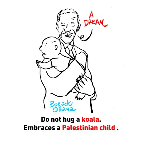 Do not hug a koala. Embraces a Palestinian child. – Barack Obama