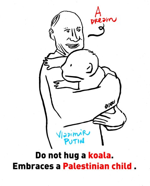 Do not hug a koala. Embraces a Palestinian child. – Vladimir Putin -