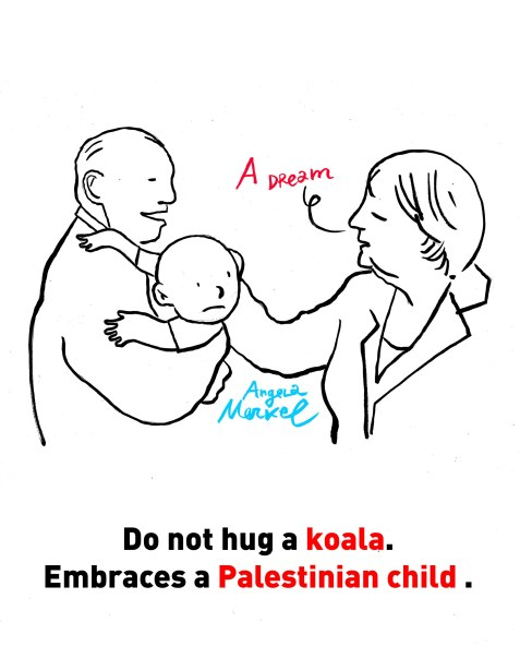 Do not hug a koala. Embraces a Palestinian child. – Angela Merkel
