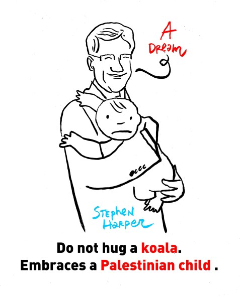 Do not hug a koala. Embraces a Palestinian child. – Stephen Harper