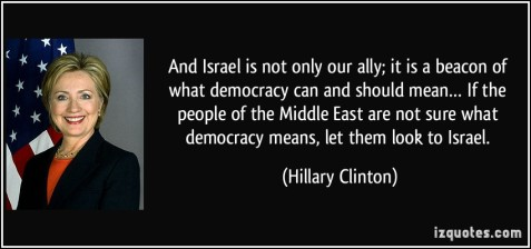 quote-and-israel-is-not-only-our-ally-it-is-a-beacon-of-what-democracy-can-and-should-mean-if-the-hillary-clinton-220053
