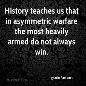 ignacio-ramonet-quote-history-teaches-us-that-in-asymmetric-warfare