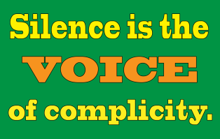 Image result for silence is the voice of complicity