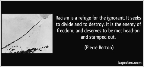 quote-racism-is-a-refuge-for-the-ignorant-it-seeks-to-divide-and-to-destroy-it-is-the-enemy-of-freedom-pierre-berton-17016