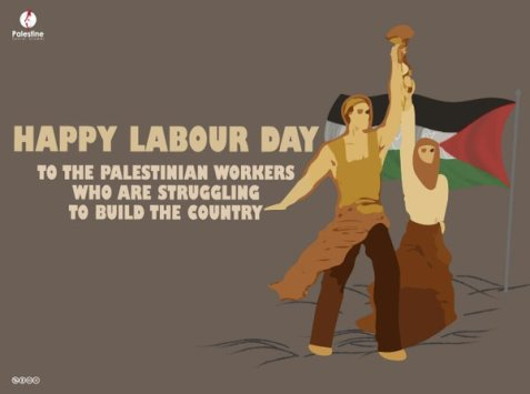 Happy Labour Day to all the Palestinians who are challenging the Israeli occupation for their living.
